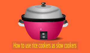 How to use Rice Cookers as Slow Cooker