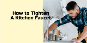 How to Tighten a Kitchen Faucet