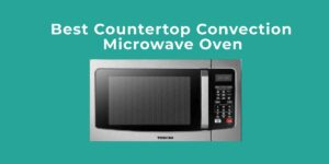 best countertop convection microwave oven