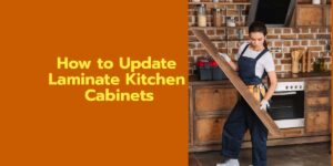 How to Update Laminate Kitchen Cabinets