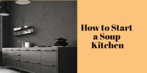 How to start a soup kitchen